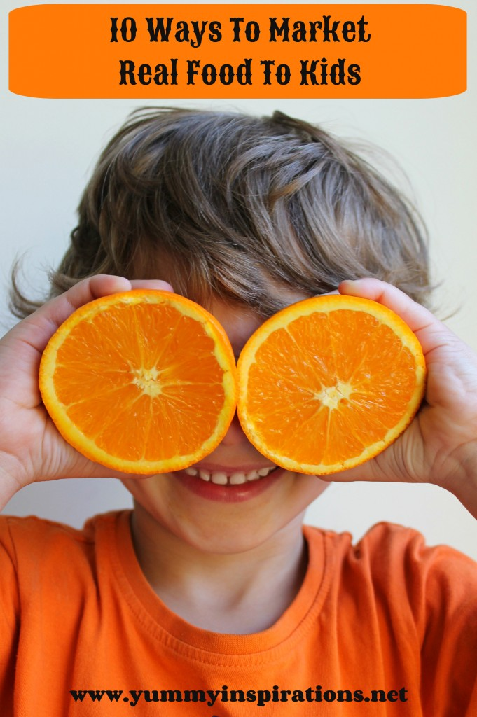 10 Ways To Market Real Food To Kids