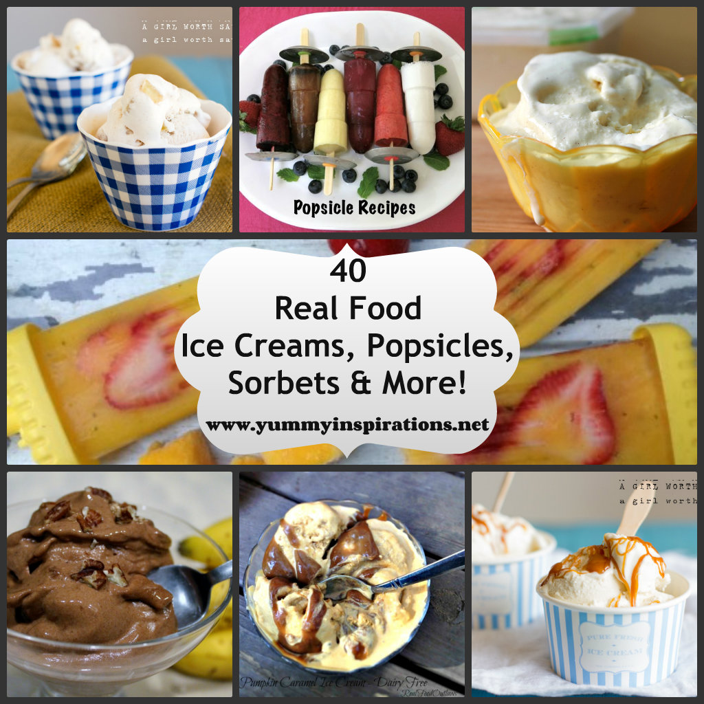 40 Real Food Ice Cream Recipes and More Icy Treats